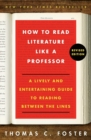 Image for How to read literature like a professor  : a lively and entertaining guide to reading between the lines