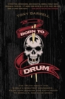 Image for Born to drum  : the truth about the world's greatest drummers