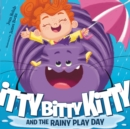 Image for Itty Bitty Kitty and the Rainy Play Day