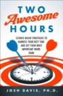 Image for Two Awesome Hours : Science-Based Strategies to Harness Your Best Time and Get Your Most Important Work Done