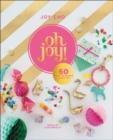Image for Oh Joy! : 60 Ways to Create & Give Joy