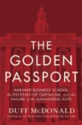 Image for The golden passport  : Harvard Business School, the limits of capitalism, and the moral failure of the MBA elite