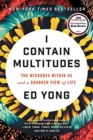 Image for I Contain Multitudes : The Microbes Within Us and a Grander View of Life