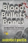 Image for Blood, bullets, and bones  : the story of forensic science from Sherlock Holmes to DNA