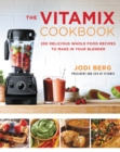 Image for The Vitamix Cookbook : 250 Delicious Whole Food Recipes to Make in Your Blender