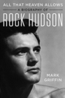 Image for All that heaven allows  : a biography of Rock Hudson