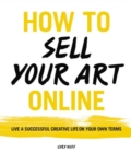 Image for How to sell your art online  : live a successful creative life on your own terms
