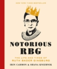 Image for Notorious RBG  : the life and times of Ruth Bader Ginsburg