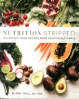 Image for Nutrition stripped  : 100 whole-food recipes made deliciously simple