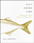Image for Salt Smoke Time : Homesteading and Heritage Techniques for the Modern Kitchen