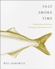 Image for Salt Smoke Time: Homesteading and Heritage Techniques for the Modern Kitchen