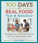 Image for 100 days of real food - fast & fabulous  : the easy and delicious way to cut out processed food