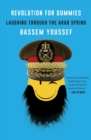 Image for Revolution for dummies  : laughing through the Arab Spring