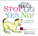 Image for Stop, go, yes, no!  : a story of opposites
