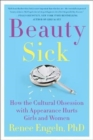 Image for Beauty sick  : how the cultural obsession with appearance hurts girls and women