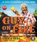 Image for Guy on Fire : 130 Recipes for Adventures in Outdoor Cooking