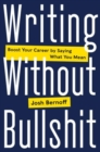 Image for Writing without bullshit  : boost your career by saying what you mean