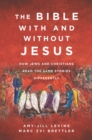 Image for The Bible With and Without Jesus : How Jews and Christians Read the Same Stories Differently