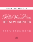 Image for The Pioneer Woman Cooks: The New Frontier : 112 Fantastic Favorites for Everyday Eating