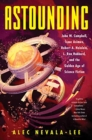 Image for Astounding : John W. Campbell, Isaac Asimov, Robert A. Heinlein, L. Ron Hubbard, and the Golden Age of Science Fiction