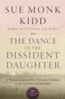 Image for The Dance Of The Dissident Daughter : A Woman's Journey From Christian Tradition To The Sacred Feminine