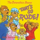 Image for The Berenstain Bears: That's So Rude!