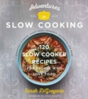 Image for Adventures in slow cooking  : 120 slow-cooker recipes for people who love food