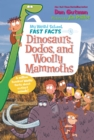 Image for My weird school fast facts: dinosaurs, dodos, and woolly mmmoths : 6
