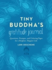 Image for Tiny Buddha's Gratitude Journal : Questions, Prompts, and Coloring Pages for a Brighter, Happier Life