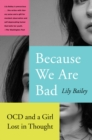 Image for Because We Are Bad : OCD and a Girl Lost in Thought