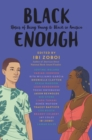 Image for Black Enough : Stories of Being Young & Black in America