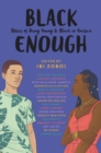 Image for Black enough: stories of being young and black in America