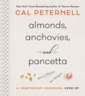 Image for Almonds, anchovies, and pancetta  : a vegetarian cookbook, kind of
