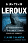 Image for Hunting LeRoux: The Inside Story of the DEA Takedown of a Criminal Genius and His Empire