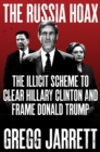 Image for The Russia hoax: the illicit scheme to clear Hillary Clinton and frame Donald Trump