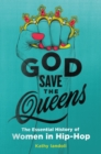 Image for God save the queens  : the essential history of women in hip-hop
