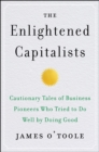Image for The enlightened capitalists: cautionary tales of business pioneers who tried to do well by doing good