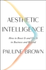 Image for Aesthetic intelligence  : how to boost it and use it in business and beyond