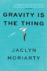 Image for Gravity Is the Thing : A Novel