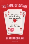 Image for The game of desire: 5 surprising secrets to dating with dominance - and getting what you want