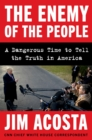 Image for Enemy of the People: A Dangerous Time to Tell the Truth in America