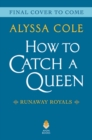 Image for How to Catch a Queen : Runaway Royals