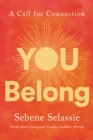Image for You Belong: How to Be at One with Yourself, at Home in Hardship, and at Peace with Absolutely Everything