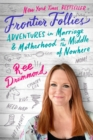 Image for Frontier Follies: Adventures in Marriage and Motherhood in the Middle of Nowhere