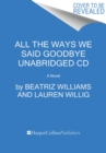 Image for All the Ways We Said Goodbye CD : A Novel of the Ritz Paris