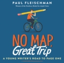 Image for No Map, Great Trip: A Young Writer's Road to Page One