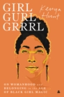 Image for Girl Gurl Grrrl: On Womanhood and Belonging in the Age of Black Girl Magic
