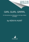 Image for Girl Gurl Grrrl : On Womanhood and Belonging in the Age of Black Girl Magic