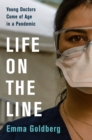 Image for Life on the Line: Young Doctors Come of Age in a Pandemic