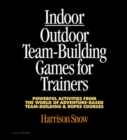Image for Indoor/outdoor team building games for trainers  : powerful activities from the world of adventure-based team building and ropes courses